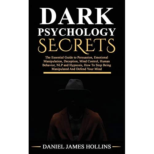 Dark Psychology Secret: The Essential Guide to Persuasion, Emotional  Manipulation, Deception, Mind Control, Human Behavior, NLP and Hypnosis,  How To